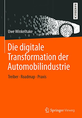 Die digitale Transformation der Automobilindustrie: Treiber - Roadmap - Praxis