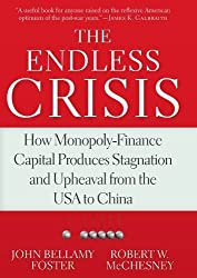 The Endless Crisis: How Monopoly-Finance Capital Produces Stagnation and Upheaval from the USA to China by John Bellamy Foster (2012-05-04)