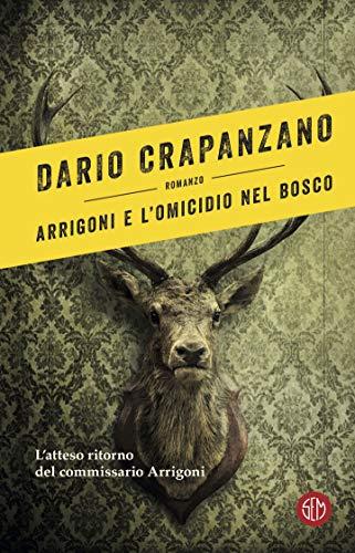 Arrigoni e l'omicidio nel bosco di [Crapanzano, Dario]