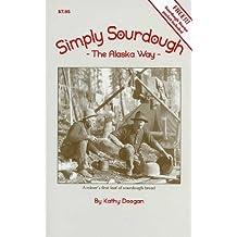 Simply Sourdough: The Alaskan Way [With Sourdough Starter Packet]