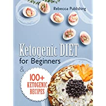 Ketogenic Diet For Beginners: 100+ Ketogenic Recipes (English Edition)