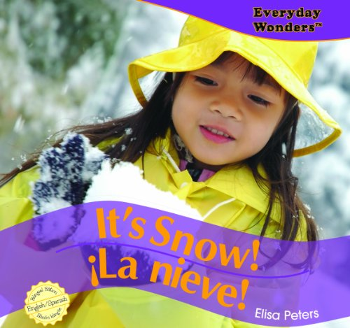 Its Snow! / La nieve! (Everyday Wonders / Maravillas De Todos Los Días) por Elisa Peters