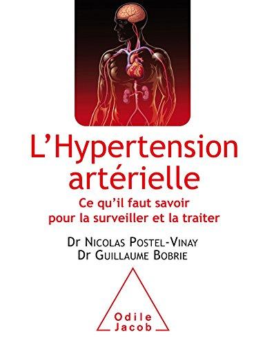 L'Hypertension artérielle: Ce qu'il faut savoir pour la surveiller et la traiter