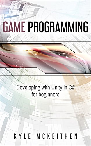 Game Programming  Developing with Unity in C#  for Beginners (Introduction to Game design) (English Edition)