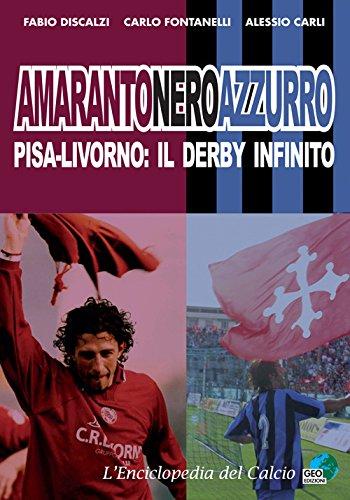 Amarantoneroazzuro. Pisa-Livorno: il derby infinito. Ediz. illustrata (L'enciclopedia del calcio) por Fabio Discalzi