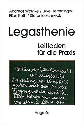 Legasthenie - Leitfaden für die Praxis: Begriff - Erklärung - Diagnose - Behandlung - Begutachtung