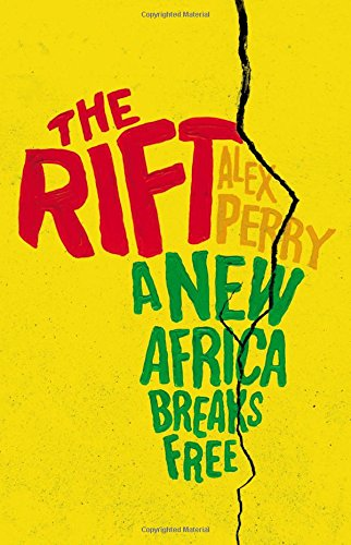 The Rift: A New Africa Breaks Free por Alex Perry