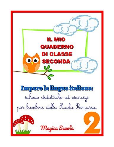 Il mio quaderno di classe seconda: Imparo la lingua italiana: schede didattiche ed esercizi per bambini della Scuola Primaria (I quaderni di italiano Vol. 2)