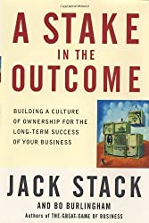 A Stake in the Outcome: Building a Culture of Ownership for the Long-Term Success of Your Business by Jack Stack (2002-03-19)
