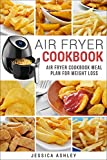 Air Fryer Cookbook: 30 Day Meal Plan For Weight Loss: 117 Delicious Recipes For Your Air Fryer Suited For Weight Loss