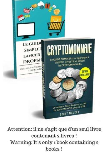 CRYPTOMONNAIE + DROPSHIPPING: Le GUIDE COMPLET pour apprendre  TRADER, INVESTIR et MINER les CRYPTOMONNAIES  + Le guide le plus simple pour se lancer dans le DROPSHIPPING.