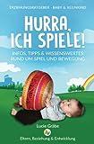 Hurra, ich spiele!: Infos, Tipps & Wissenswertes rund um Spiel und Bewegung (ERZIEHUNGSRATGEBER - BABY & KLEINKIND)