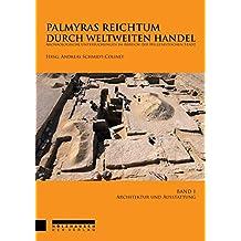 Palmyras Reichtum durch weltweiten Handel - Band 1: Architektur und ihre Ausstattung (Palmyras Reichtum durch weltweiten Handel / Archäologische Untersuchungen im Bereich der hellenistischen Stadt)