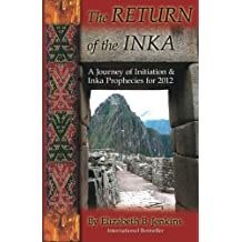 The RETURN of the INKA: A Journey of Initiation & Inka Prophecies for 2012
