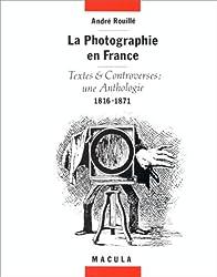 La photographie en France : Textes et controverses : une anthologie 1816-1871
