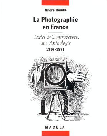 La Photographie en France. Textes et controverses : une anthologie, 1816-1871