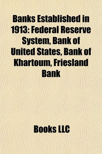 banks-established-in-1913-federal-reserve-system-bank-of-united-states-bank-of-khartoum-friesland-ba
