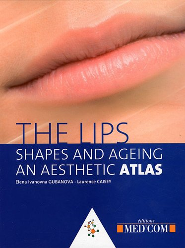 The Lips : Shapes & Ageing An Aesthetic Atlas