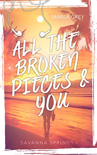 All the broken pieces and you: Savanna Springs 1 von [Grey, Marla]