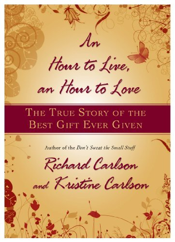 An Hour to Live, an Hour to Love: The True Story of the Best Gift Ever Given by Richard Carlson (2007-12-18)