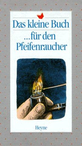Das kleine Buch für den Pfeifenraucher (Pfeifenraucher)