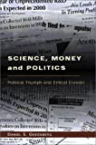 Science, Money and Politics: Political Triumph and Ethical Erosion