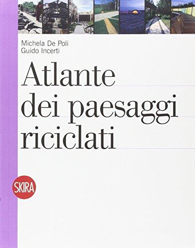 Atlante dei paesaggi riciclati. Ediz. illustrata (Architettura. Dossier) por Michela De Poli