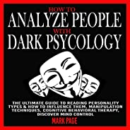 How to Analyze People with Dark Psychology: The Ultimate Guide to Reading All Personality Types & How to I