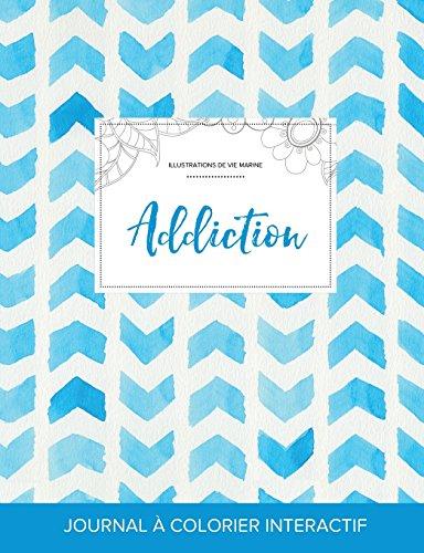 Journal de Coloration Adulte: Addiction (Illustrations de Vie Marine, Chevron Aquarelle)