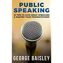 Public Speaking: 10 Tips To Give Great Speeches & Master Your Presentations (Communication Skills,Social Skills,Charisma,Conversation,Body Language,Confidence,Public Speaking Book 6) (English Edition)