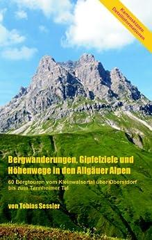 Bergwanderungen, Gipfelziele und Höhenwege in den Allgäuer Alpen: 60 Bergtouren vom Kleinwalsertal über Oberstdorf bis zum Tannheimer Tal von [Sessler, Tobias]
