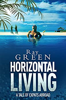 Horizontal Living: A Dark Comedy-Thriller (Roy Groves Thriller Series Book 4) (English Edition) di [Green, Ray]