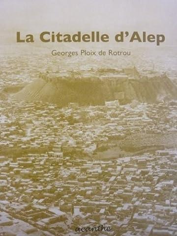 La Citadelle d'Alep et ses alentours (Réimpression de l'édition de 1930)