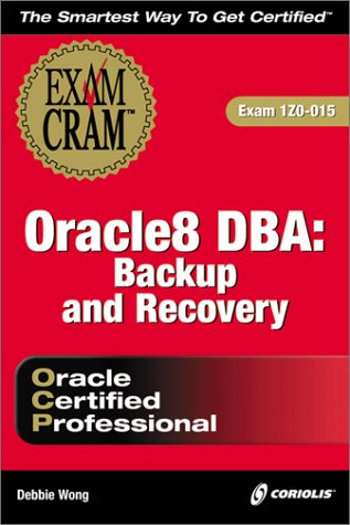 Oracle 8 DBA: Backup and Recovery Exam Cram por Debbie Wong