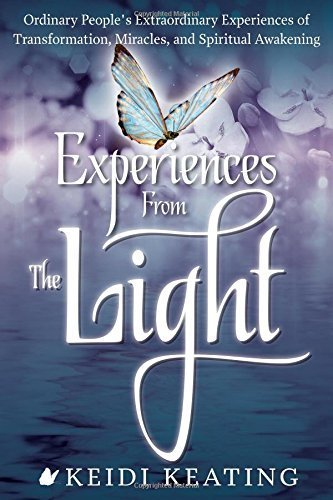 Experiences From the Light: Ordinary People's Extraordinary Experiences of Transformation, Miracles, and Spiritual Awakening by Keidi Keating (2015-01-19)