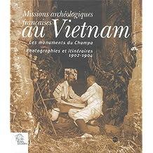 Missions archéologiques françaises au Vietnam : Les monuments du Champa : Photographies et itinéraires 1902-1904