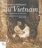 Missions archéologiques françaises au Vietnam - Les monuments du Champa : Photographies et itinéraires 1902-1904