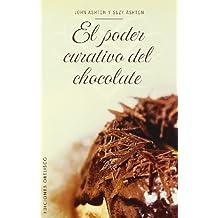 El poder curativo del chocolate : los increíbles beneficios del chocolate (SALUD Y VIDA NATURAL)