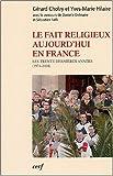 Le fait religieux aujourd'hui en France - Les trente dernières années (1974-2004)