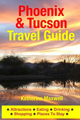 Phoenix & Tucson Travel Guide: Attractions, Eating, Drinking, Shopping & Places To Stay (English Edition)
