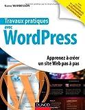 travaux pratiques avec wordpress apprenez ? cr?er un site web pas ? pas de warbesson karine 2013 reli?