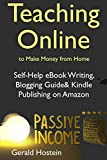 Teaching Online to Make Money from Home : Self-Help eBook Writing, Blogging Guide  & Kindle Publishing on Amazon