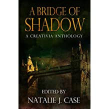 A Bridge of Shadow: A Creativia Anthology