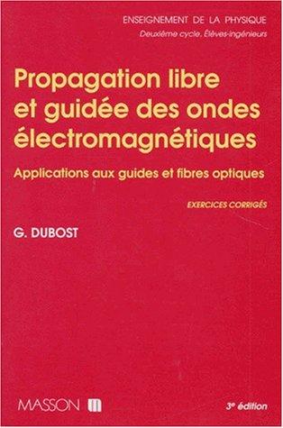 Propagation libre et guidée des ondes électromagnétiques. Applications