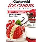 Our KitchenAid Ice Cream Maker Recipe Book: 99 Yummy Desserts for Your 2 Quart Stand Mixer Attachment (Ice Cream Indulgences Book 1) (English Edition)