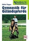 Gymnastik für Geländepferde (Handbuch für Pferdebesitzer) - Sabine Küpper