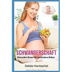 Schwangerschaft: Gesundes Essen für gesündere Babys (Ernährungsratgeber, Band 1)