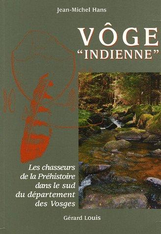 Vôge indienne : Les chasseurs de la Préhistoire dans le sud du département des Vosges