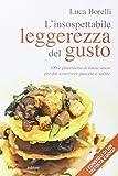 Scarica Libro L insospettabile leggerezza del gusto 100 e piu ricette di buon senso per far convivere piacere e salute (PDF,EPUB,MOBI) Online Italiano Gratis