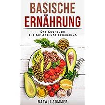 Basische Ernährung: Das Kochbuch für die Gesunde Ernährung